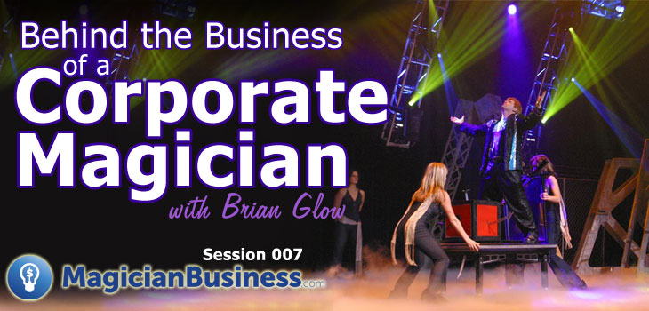 Brian Glow Corporate Magician Ep 7 Magician Business Podcast