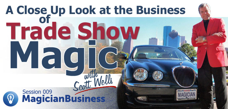 Scott Wells Business of Trade Show  magic at Magician Business Podcast