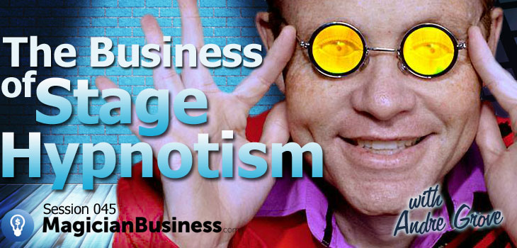 Andre-Grove Hypnotism for Magician Business Podcast