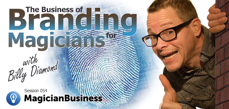Magician Business Podcast Episode 054: randing For Magicians with Billy Diamond