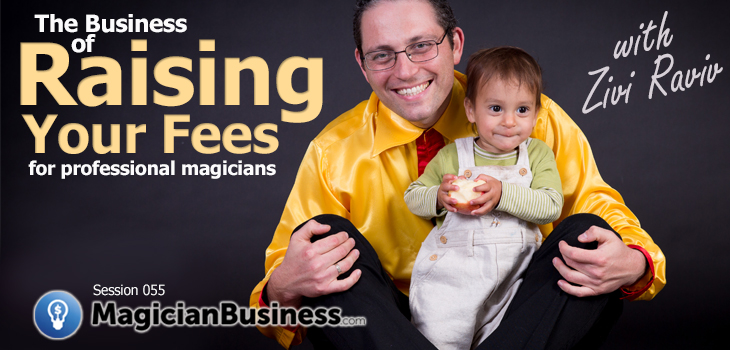 Magician Business Podcast: How To Raise Your Fees For Professional Magicians