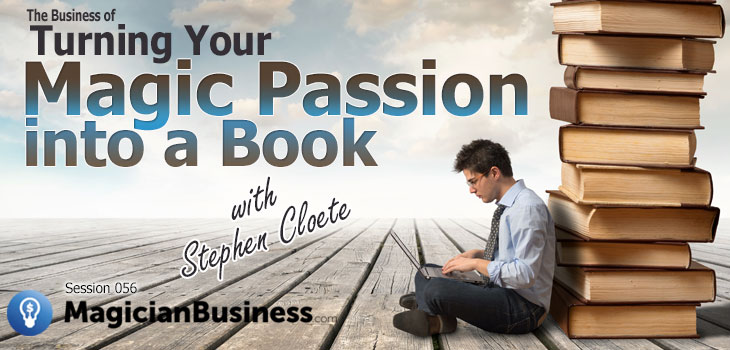 Magician Bussiness Podcast Episode 056 Stephe Cloete, writing a magic book